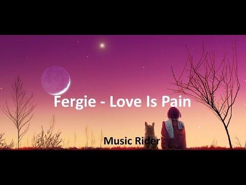 Love Is Pain Lyrics   Fergie