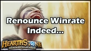 [Hearthstone] Renounce Winrate Indeed...