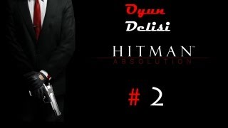 Hitman Absolution - Türkçe Walkthroug - Bölüm 2