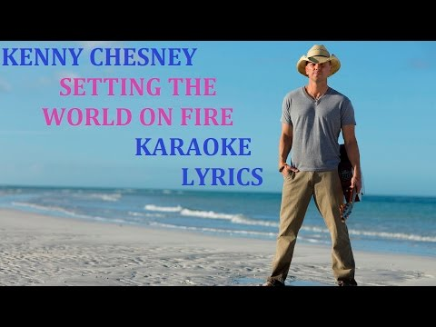 KENNY CHESNEY - SETTING THE WORLD ON FIRE ( feat. PINK ) KARAOKE COVER LYRICS