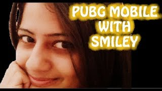 PUBG MOBILE with SMILEY