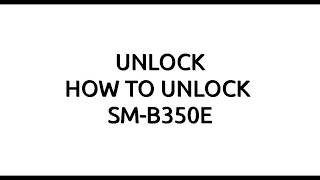 SM-B350E SIM LOCK/PHONE LOCK/PRIVCY LOCK REMOVE DONE 802.13 KB