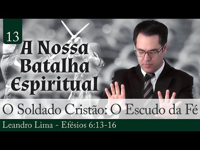 13. O Soldado Cristão: O Escudo da Fé - Leandro Lima