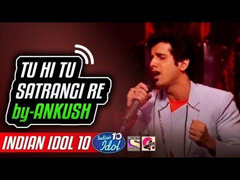 Tu Hi Tu Satrangi Re - Ankush - Indian Idol 10 - Neha Kakkar - 2018
