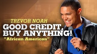 """Good Credit, Buy Anything!"" - Trevor Noah - (African American)"