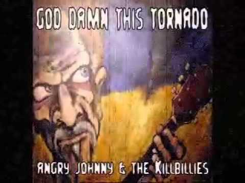 Angry Johnny And The Killbillies - God Damn This Tornado