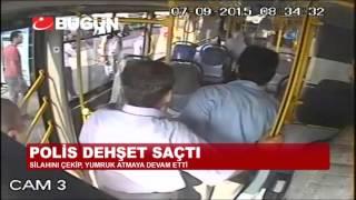 HALK OTOBÜSÜNDE SİVİL POLİS DEHŞETİ