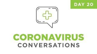 Coronavirus Conversations - Day Twenty
