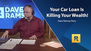 Your Car Loan Is Killing Your Wealth - Dave Ramsey Rant