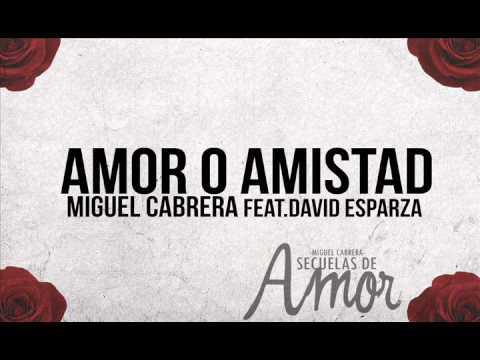 Miguel Cabrera - Amor o Amistad (Feat.David Esparza)