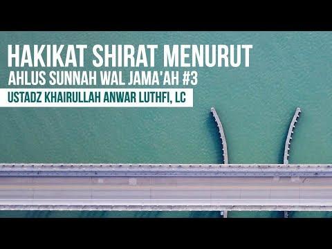 Hakikat Shirat Menurut Ahlus Sunnah Wal Jama'ah #3 -Ustadz Khairullah Anwar Luthfi, Lc