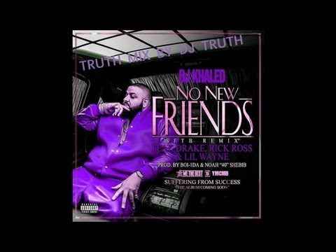 DJ KHALED FEAT. DRAKE & RICK ROSS & LIL WAYNE- NO NEW FRIENDS (TRUTH MIX BY DJ TRUTH)