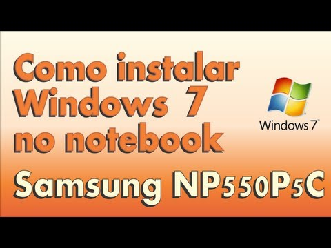 Instalar Windows 7 no note Samsung NP550P5C-AD1BR / NP-RV415-CD3BR / NP300