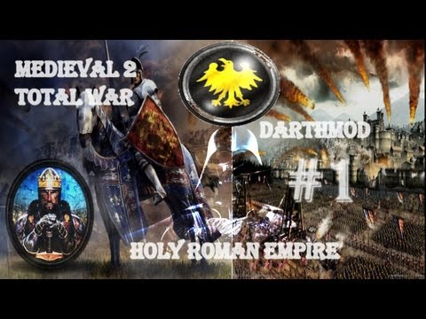 Medieval II: Total War: Darthmod-The Holy Roman Empire (Part 1)~Consolidating The Empire!