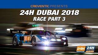 Hankook 24H Dubai 2018 - Race Part 3