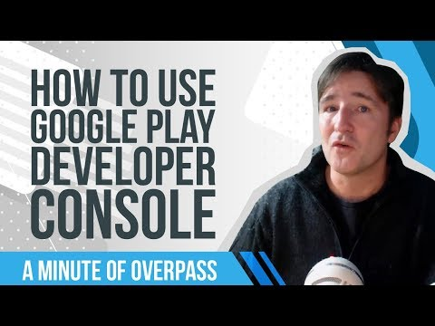 How to Use Google Play Developer Console - A Minute of Overpass : UK App Developers