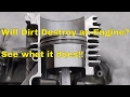 Will Dirt Destroy an Engine?  See what it does to this Engine!