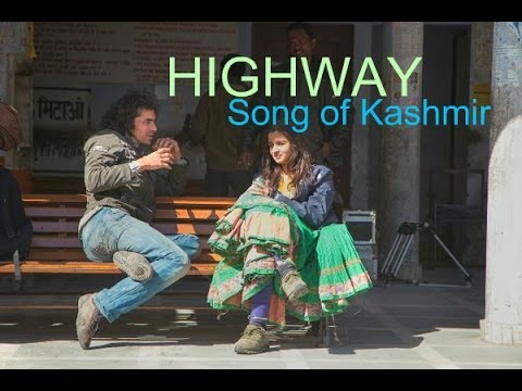Highway Diaries | Songs Of The Valley.. Kashmir | Imtiaz Ali, Randeep Hooda, Alia Bhatt video