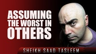 Assuming The Worst In Others? #Assumptions ? by Sheikh Saad Tasleem ? TDR Production