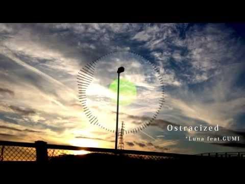 Ostracized / *Luna feat.GUMI