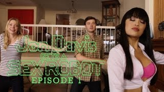 Jon Davis Gets a Sex Robot (Ep 1 of 6)