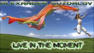 Alexander Suzdalov ~ Live In The Moment (Original Mix) ൠ¢нιℓℓ συтൠ