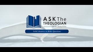 Ask the Theologian | Jan 29, 2018