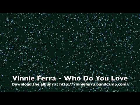 Vinnie Ferra - Who Do You Love