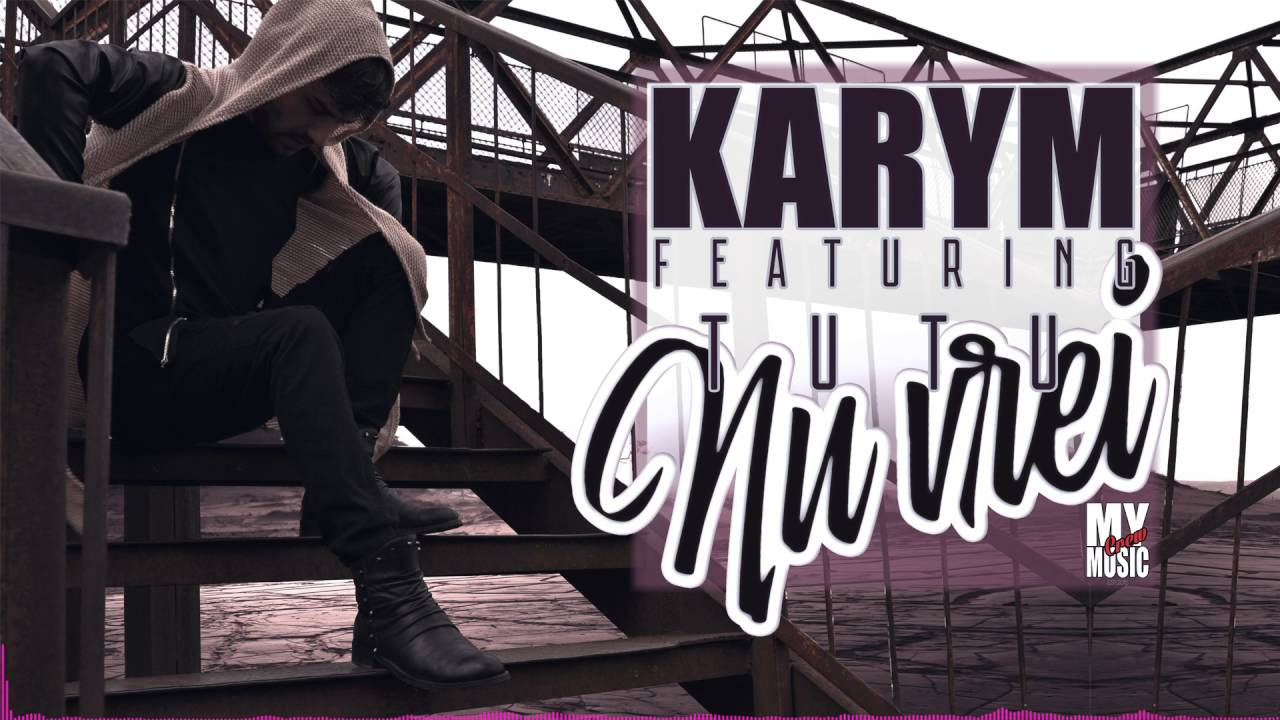 Karym ft Tutu - Nu Vrei (Official Single)