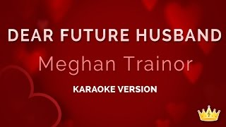 Download Lagu Meghan Trainor - Dear Future Husband (Karaoke Version) Gratis STAFABAND