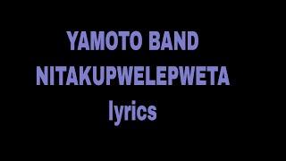 YAMOTO BAND - NITAKUPWELEPWETA LYRICS