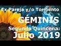 Geminis. Ex Pareja. 2a. Quincena Julio 2019