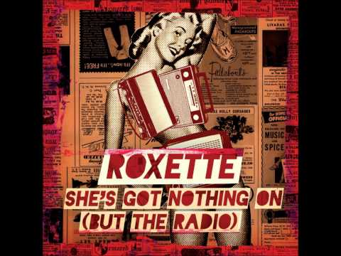 Roxette - Shes Got Nothing On But The Radio