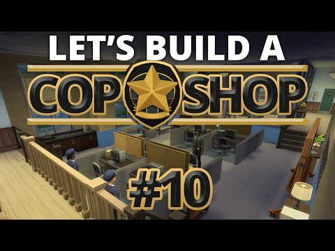 The Sims 4 - Let's Build a Cop Shop - Part 10