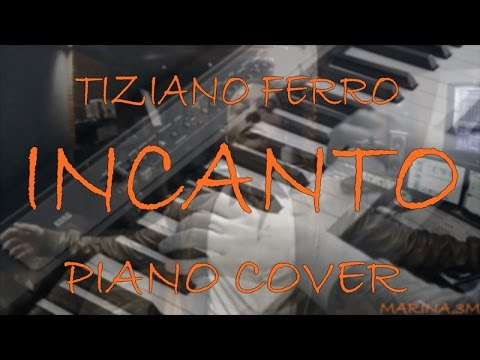 Incanto (Tiziano Ferro) piano cover