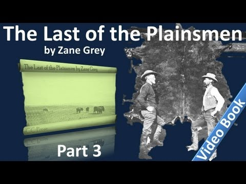 Part 3 - The Last of the Plainsmen by Zane Grey (Chs 12-17)