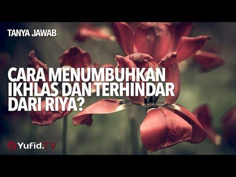 Tanya Jawab: Cara Menumbuhkan Ikhlas Dan Terhindar Dari Riya? - Ustadz DR Muhammad Arifin Badri, MA.