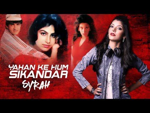 Yahan Ke Hum Sikandar | Mashup | DJ Syrah | Aftermovie