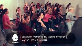 Ciara - Twerk A Little - Jazz-funk workshop by Marina Moiseeva - Open Art Studio