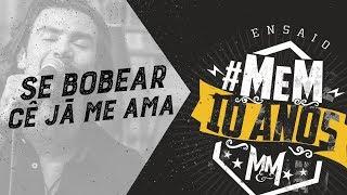 Munhoz e Mariano - Se Bobear Cê Já Me Ama   Ensaio #MeM10Anos