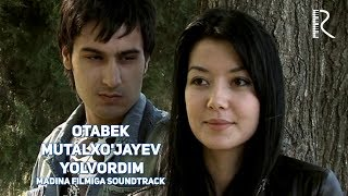 Otabek Mutalxo'jayev - Yolvordim | Отабек Муталхужаев - Ёлвордим (Madina filmiga soundtrack)