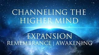 Meditation: Channeling The Higher Mind ➤ Expansion | Remembrance | Awakening Your True Self