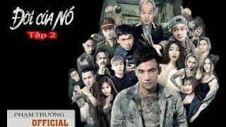 Đời Của Nó - Tập 2   Phim ca nhạc 2017 [ Phạm Trưởng OFFICIAL ]