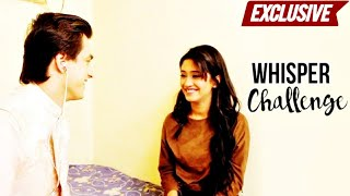 The Whisper Challenge with Mohsin Khan and Shivangi Joshi