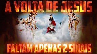O QUE FALTA PARA JESUS VOLTAR? APENAS 2 SINAIS!