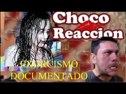 Chocoreaccion Exorcismo Documentado