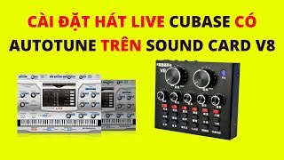 Hướng dẫn cài đặt hát live cubase có autotune trên sound card v8 | hát live autotune cubase HOA VINH