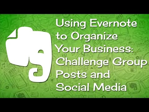 Using Evernote to Organize Your Business   Challenge Group posts, Social Media,