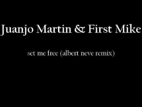Juanjo Martin&First Mike - Set Me Free (Albert Neve remix)
