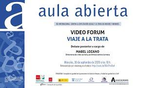 Aula Abierta. Video forum con Mabel Lozano, Viaje a la trata